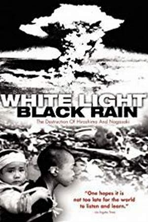 White Light/ Black Rain: The Destruction of Hiroshima and Nagasaki